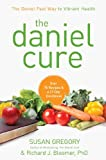img - for The Daniel Cure: The Daniel Fast Way to Vibrant Health book / textbook / text book