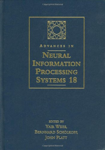 Advances in Neural Information Processing Systems 18: Proceedings of the 2005 Conference
