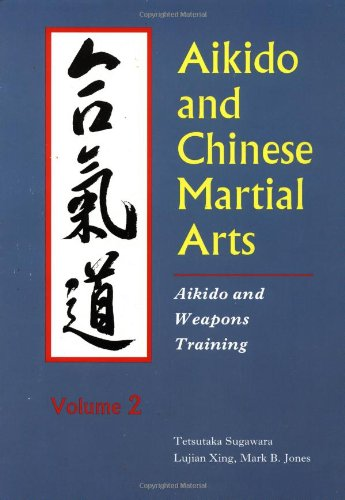 Aikido And Chinese Martial Arts: Aikido And Weapons Training Vol.2 (Aikido & Weapons Training)
