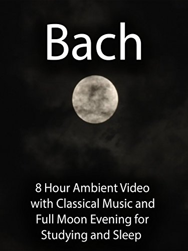 Bach 8 Hour Ambient Video with Classical Music and Full Moon Evening for Studying and Sleep