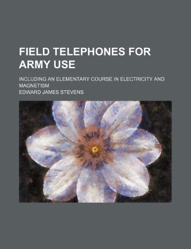 Field telephones for army use; including an elementary course in electricity and magnetism