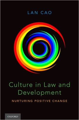 Culture in Law and Development: Nurturing Positive Change written by Lan Cao