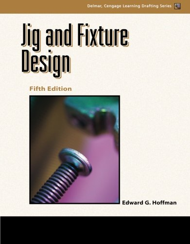 Jig and Fixture Design, 5E (Delmar Learning Drafting)