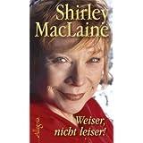 """Weiser, nicht leiser!: Der Weg zu neuem Menschseinvon """"Shirley MacLaine"""""""