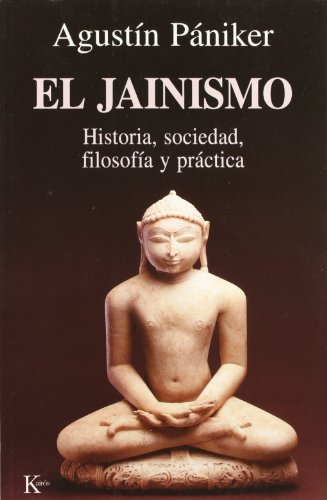 El Jainismo: Historia, sociedad, filosofía y práctica: Historia, Sociedad, Filosofia Y Practica (Sabiduría Perenne)