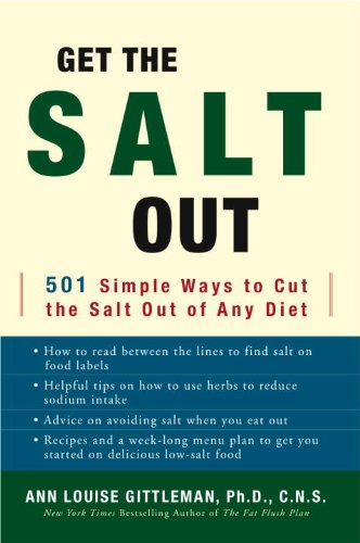 Get the Salt Out: 501 Simple Ways to Cut the Salt Out of Any Diet by Ann Louise Gittleman