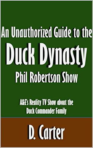 An Unauthorized Guide To The Duck Dynasty Phil Robertson Show: A&E'S Reality Tv Show About The Duck Commander Family [Article]