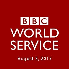 August 03, 2015: Evening  by BBC Newshour Narrated by Owen Bennett-Jones, Lyse Doucet, Robin Lustig, Razia Iqbal, James Coomarasamy, Julian Marshall
