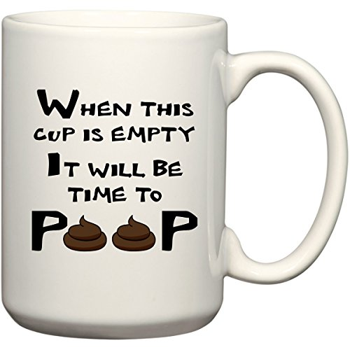 When This Cup Is Empty It Will Be Time To Poop! - Coffee Or Tea 15 Oz Mug By Beegeetees (15 Oz)
