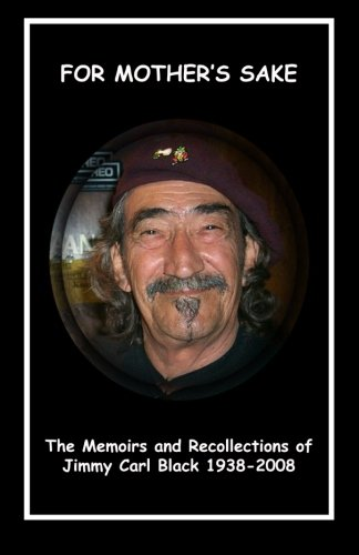 'For Mother's Sake': The Memoirs & Recollections of Jimmy Carl Black 1938-2008