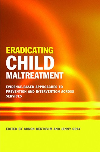 Arnon Bentovim and Jenny Gray - Eradicating Child Maltreatment: Evidence-Based Approaches to Prevention and Intervention Across Services