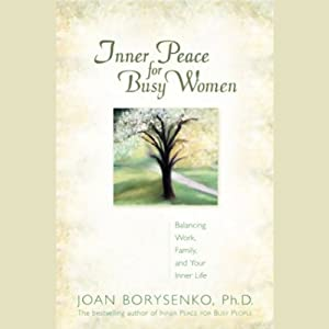 Inner Peace for Busy Women: Balancing Work, Family, and Your Inner Life | [Joan Z. Borysenko]