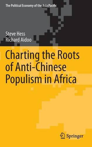 Charting the Roots of Anti-Chinese Populism in Africa (The Political Economy of the Asia Pacific)