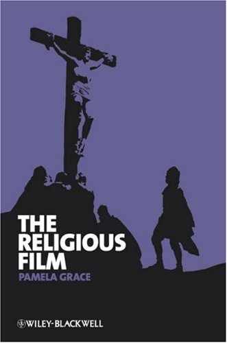 The Religious Film: Christianity and the Hagiopic (New Approaches to Film Genre), Pamela Grace