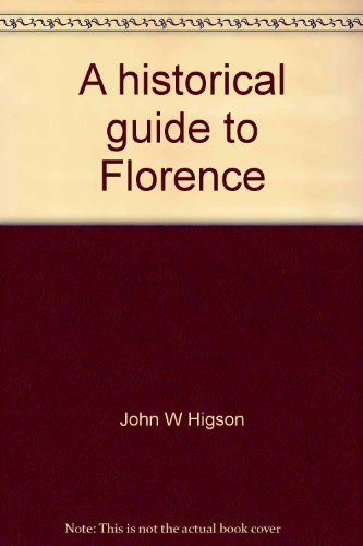A historical guide to Florence [Hardcover] by John W Higson
