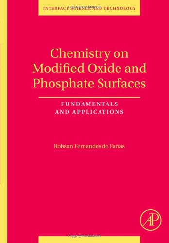 Chemistry on Modified Oxide and Phosphate Surfaces: Fundamentals and Applications, Volume 17 (Interface Science and Tech
