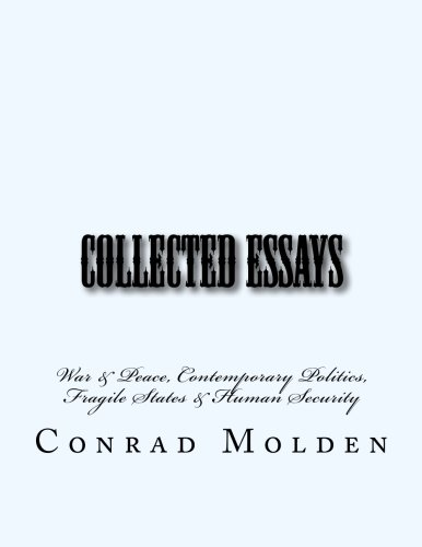 Collected Essays: War & Peace, Contemporary Politics, Fragile States & Human Security