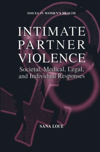 Intimate Partner Violence: Societal, Medical, Legal, And Individual Responses (Women'S Health Issues)
