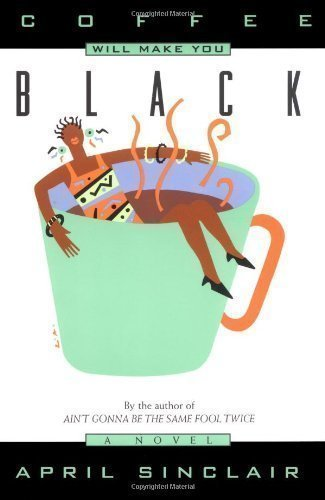 Coffee Will Make You Black: A Novel by April Sinclair published by Harper Paperbacks (1995), aa