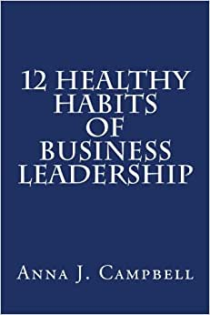 12 Healthy Habits Of Business Leadership: The Power Of Investing In Yourself