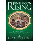 [ JUNIE MOON RISING: A TRUE STORY. A HEDONISTIC WOMAN TRIES TO CHANGE SO SHE CAN ADOPT A CHILD FROM THE STREETS OF ASIA. ] BY Collins, June ( Author ) Jul - 2013 [ Paperback ]