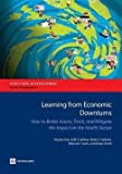 img - for Learning from Economic Downturns : How to Better Assess, Track, and Mitigate the Impact on the Health Sector (Paperback)--by Xiaohui Hou [2013 Edition] book / textbook / text book