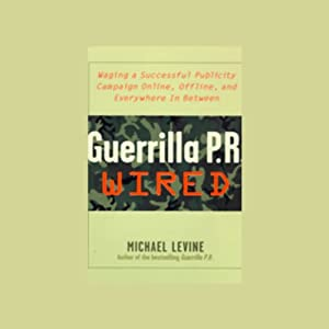 Guerrilla P.R. Wired: Successful Publicity Campaigns On-Line, Off-line, and in Between | [Michael Levine]
