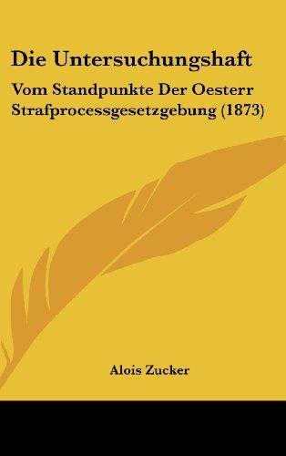 Die Untersuchungshaft: Vom Standpunkte Der Oesterr Strafprocessgesetzgebung (1873)
