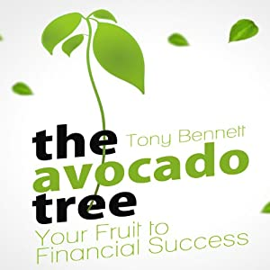 The Avocado Tree: Your Fruit to Financial Success | [Tony Bennett]