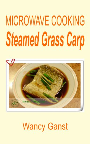 Microwave Cooking: Steamed Grass Carp (Microwave Cooking - Fishes & Shellfishes Book 11)