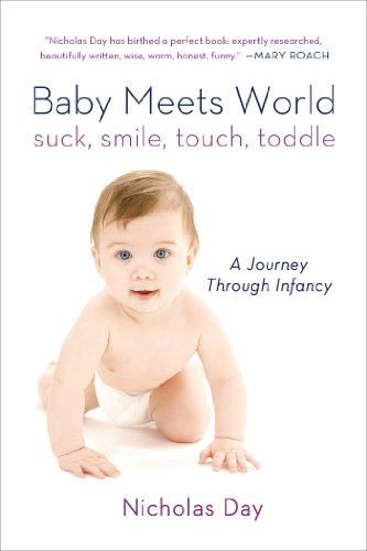 Baby Meets World: Suck, Smile, Touch, Toddle: A Journey Through Infancy baby touch busy baby cd