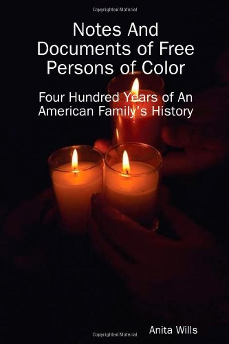 Notes And Documents of Free Persons of Color: Four Hundred Years of An American Family's History