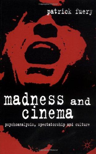 Madness and Cinema: Psychoanalysis, Spectatorship and...
