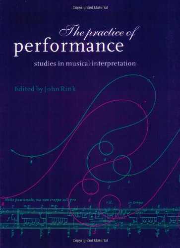 The Practice of Performance Paperback: Studies in Musical Interpretation