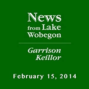The News from Lake Wobegon from A Prairie Home Companion, February 15, 2014 | [Garrison Keillor]