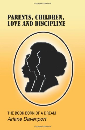 Parents, Children, Love and Discipline: The Book Born of a Dream