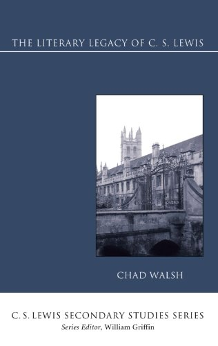 The Literary Legacy of C. S. Lewis (C. S. Lewis Secondary Studies), Chad Walsh