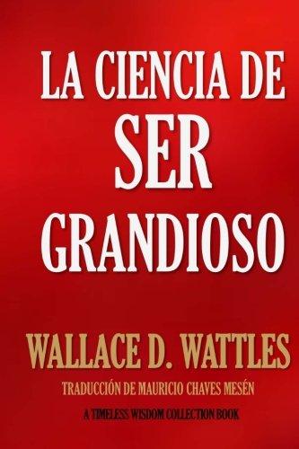 La Ciencia de Ser Grandioso  [Wattles, Wallace D. - Chaves Mesen, Mauricio] (Tapa Blanda)