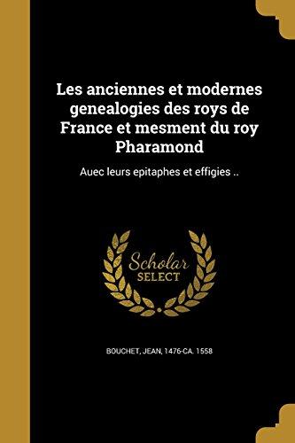 les-anciennes-et-modernes-genealogies-des-roys-de-france-et-mesment-du-roy-pharamond-auec-leurs-epit