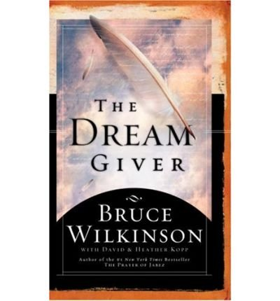[ The Dream Giver [ THE DREAM GIVER BY Wilkinson, Bruce ( Author ) Sep-03-2003[ THE DREAM GIVER [ THE DREAM GIVER BY WILKINSON, BRUCE ( AUTHOR ) SEP-03-2003 ] By Wilkinson, Bruce ( Author )Sep-03-2003 Hardcover PDF