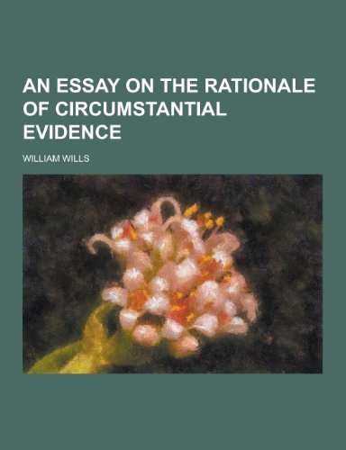 An Essay on the Rationale of Circumstantial Evidence