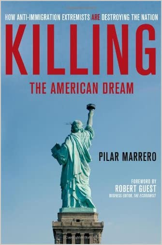 Killing the American dream : how anti-immigration extremists are destroying the nation
