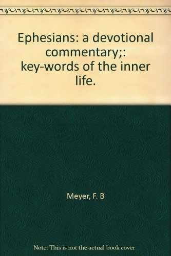 """Ephesians: A Devotional Commentary;: """"Key-Words Of The Inner Life."""""""