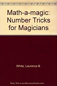 Math-A-Magic: Number Tricks for Magicians