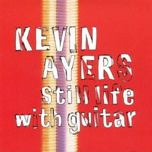 Kevin Ayers - Still Life With Guitar