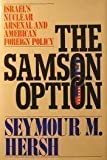 Samson Option: Israel's Nuclear Arsenal & American Foreign Policy (0679743316) by Hersh, Seymour M.