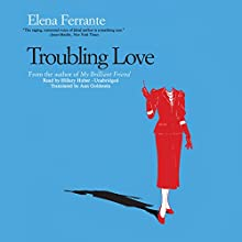 Troubling Love (       UNABRIDGED) by Elena Ferrante Narrated by Hillary Huber