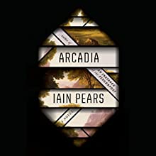 Arcadia: A Novel Audiobook by Iain Pears Narrated by John Lee, Jayne Entwistle