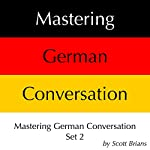 Mastering German Conversation Set 2 | Scott Brians