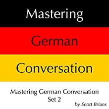 Mastering German Conversation Set 2 (       UNABRIDGED) by Scott Brians Narrated by Annette Brians